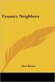 Country Neighbors - Alice Brown