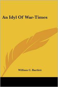 Idyl of War-Times - William C. Bartlett