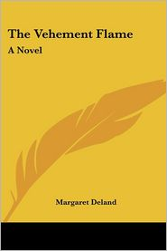The Vehement Flame - Margaret Deland