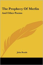Prophecy of Merlin: And Other Poems - John Reade