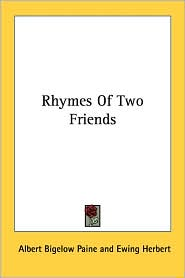 Rhymes of Two Friends - Albert Bigelow Paine, Ewing Herbert (Introduction)