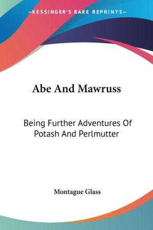 Abe and Mawruss: Being Further Adventures of Potash and Perlmutter - Montague Marsden Glass