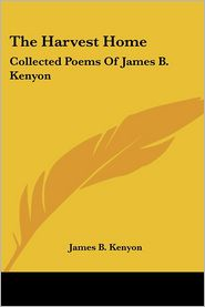 Harvest Home: Collected Poems of James B. Kenyon - James B. Kenyon