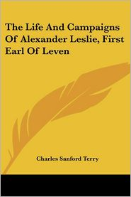 Life and Campaigns of Alexander Leslie, First Earl of Leven - Charles Sanford Terry