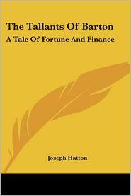 Tallants of Barton: A Tale of Fortune and Finance - Joseph Hatton