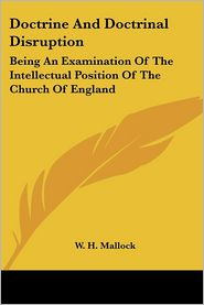 Doctrine and Doctrinal Disruption: Being an Examination of the Intellectual Position of the Church of England - W.H. Mallock