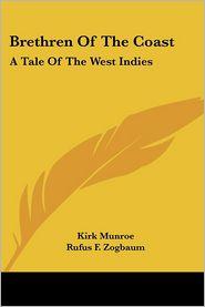 Brethren of the Coast: A Tale of the West Indies - Kirk Munroe, Rufus F. Zogbaum (Illustrator)