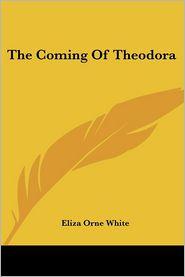 Coming of Theodora - Eliza Orne White