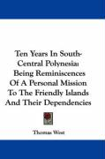 Ten Years in South-Central Polynesia: Being Reminiscences of a Personal Mission to the Friendly Islands and Their Dependencies