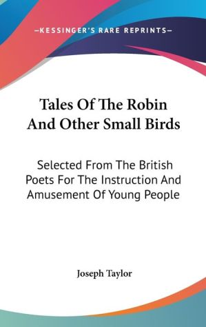 Tales of the Robin and Other Small Birds: Selected from the British Poets for the Instruction and Amusement of Young People - Joseph Taylor