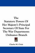 The Statutory Powers of Her Majesty's Principal Secretary of State for the War Department: Ordnance Branch