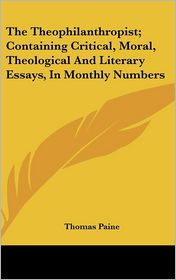 Theophilanthropist; Containing Critical, Moral, Theological and Literary Essays, in Monthly Numbers - Thomas Paine