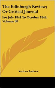 Edinburgh Review; Or Critical Journal: For July 1844 to October 1844, Volume 80 - Various Authors