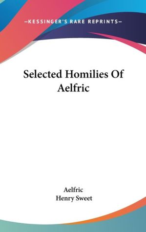 Selected Homilies of Aelfric - Aelfric, Henry Sweet (Editor)