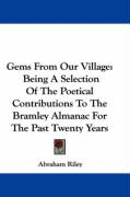 Gems from Our Village: Being a Selection of the Poetical Contributions to the Bramley Almanac for the Past Twenty Years