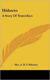 Hitherto: A Story of Yesterdays - A.D.T. Whitney