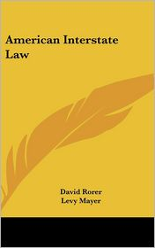 American Interstate Law - David Rorer, Levy Mayer (Editor)