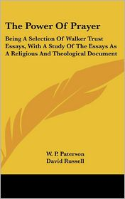 The Power of Prayer: Being A Selection of Walker Trust Essays, with A Study of the Essays As A Religious and Theological Document - W.P. Paterson, David Russell (Editor)