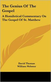 The Genius of the Gospel: A Homiletical Commentary on the Gospel of St. Matthew - David Thomas, William Webster (Editor)