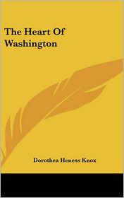 The Heart of Washington - Dorothea Heness Knox