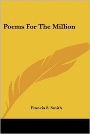 Poems for the Million - Francis S. Smith