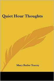 Quiet Hour Thoughts - Mary Butler Toucey