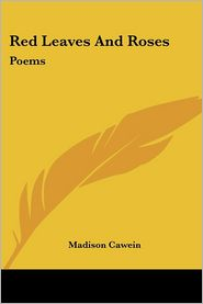 Red Leaves and Roses: Poems - Madison Julius Cawein