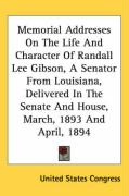 Memorial Addresses on the Life and Character of Randall Lee Gibson, a Senator from Louisiana, Delivered in the Senate and House, March, 1893 and April