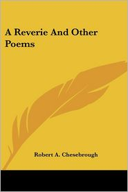 A Reverie And Other Poems - Robert A. Chesebrough