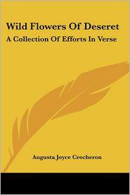 Wild Flowers of Deseret: A Collection of Efforts in Verse - Augusta Joyce Crocheron
