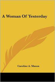 A Woman Of Yesterday - Caroline A. Mason