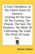 A  Year's Residence in the United States of America: Treating of the Face of the Country, the Climate, the Soil, the Products, the Mode of Cultivatin