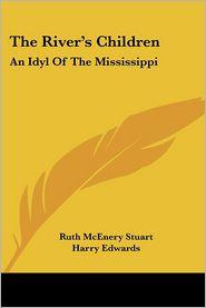 River's Children: An Idyl of the Mississippi - Ruth McEnery Stuart, Harry Edwards (Illustrator)