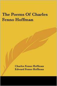 The Poems Of Charles Fenno Hoffman - Charles Fenno Hoffman, Edward Fenno Hoffman (Editor)