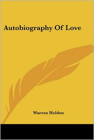 Autobiography of Love - Warren Holden