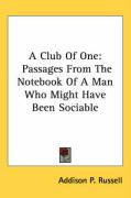 A Club of One: Passages from the Notebook of a Man Who Might Have Been Sociable