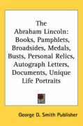 The Abraham Lincoln: Books, Pamphlets, Broadsides, Medals, Busts, Personal Relics, Autograph Letters, Documents, Unique Life Portraits