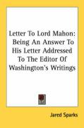 Letter to Lord Mahon: Being an Answer to His Letter Addressed to the Editor of Washington's Writings
