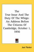 The True Issue and the Duty of the Whigs: An Address Before the Citizens of Cambridge, October 1, 1856