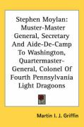 Stephen Moylan: Muster-Master General, Secretary and Aide-de-Camp to Washington, Quartermaster-General, Colonel of Fourth Pennsylvania
