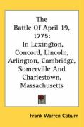 The Battle of April 19, 1775: In Lexington, Concord, Lincoln, Arlington, Cambridge, Somerville and Charlestown, Massachusetts