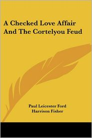 Checked Love Affair and the Cortelyou Feud - Paul Leicester Ford, Harrison Fisher (Illustrator)