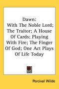 Dawn: With the Noble Lord; The Traitor; A House of Cards; Playing with Fire; The Finger of God; One Act Plays of Life Today