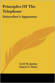 Principles of the Telephone: Subscriber's Apparatus - Cyril M. Jansky, Daniel C. Faber