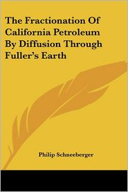 Fractionation of California Petroleum by Diffusion through Fuller's Earth - Philip Schneeberger