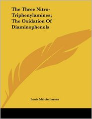 Three Nitro-Triphenylamines; The Oxidation of Diaminophenols - Louis Melvin Larsen