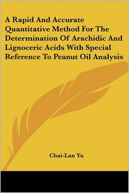 Rapid and Accurate Quantitative Method for the Determination of Arachidic and Lignoceric Acids with Special Reference to Peanut Oil Analysis - Chai-Lan Yu