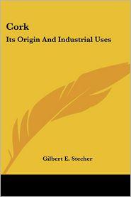 Cork: Its Origin and Industrial Uses - Gilbert E. Stecher
