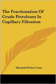 Fractionation of Crude Petroleum in Capillary Filtration - Marshall Perley Cram