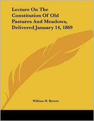 Lecture on the Constitution of Old Pastures and Meadows, Delivered January 14 1869 - William H. Brewer
